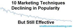 10 Marketing Techniques Declining in Popularity, But Still Effective by @sbizideasblog