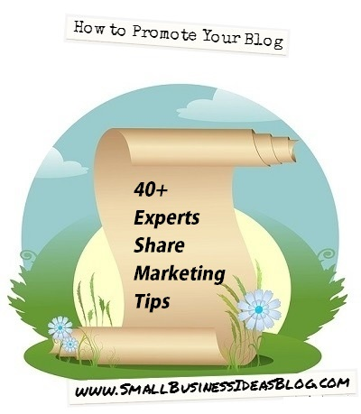 How to Promote Your Blog - 40+ Experts Share Marketing Tips @sbizideasblog