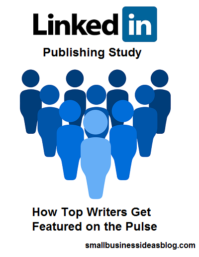 LinkedIn Publishing Study: How Top Writers Get Featured on the Pulse @sbizideasblog