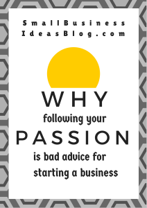 Why Following Your Passion is Bad Advice for Business via @sbizideasblog