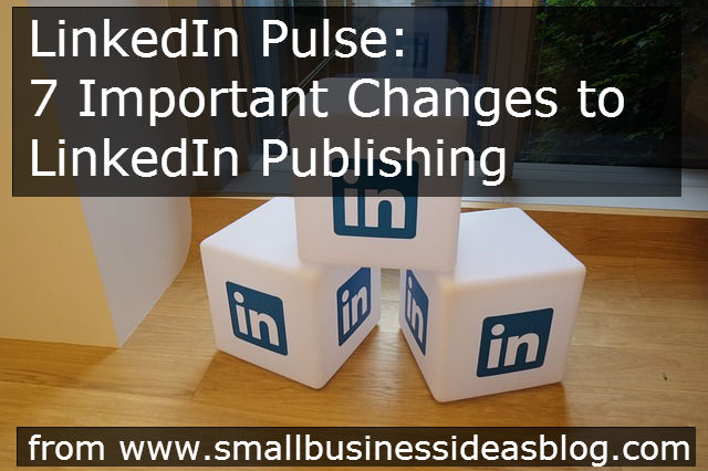 LinkedIn Pulse: 7 Important Changes to LinkedIn Publishing