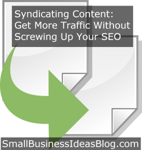 Syndicating Content: Get More Traffic Without Screwing Up Your SEO